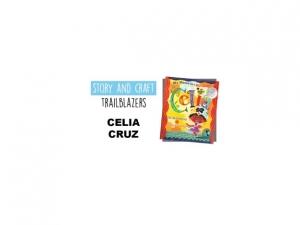 Story & Craft Trailblazers: Celia Cruz