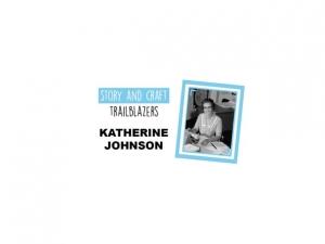 Story & Craft Trailblazers: Katherine Johnson