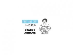 Story & Craft Trailblazers: Stacey Abrams